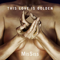 MisSiss - This Love Is Golden