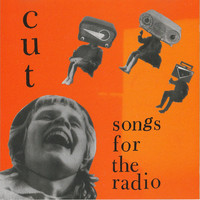 Cut - Songs for the Radio