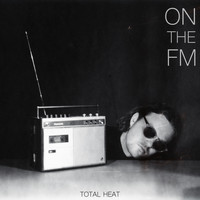 Total Heat - On the FM