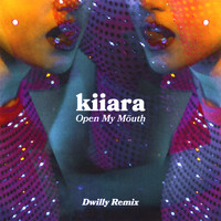 Kiiara - Open My Mouth (Dwilly Remix)