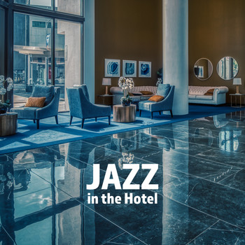 The Jazz Messengers - Jazz in the Hotel: Holiday Set for Relaxation and Rest, Background Music for Delicious Meals or Picnic, Relaxation by the Hotel Pool or Room, Music for Lazing and Lounging