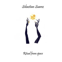 Sebastian Suarez - Ritual from Space