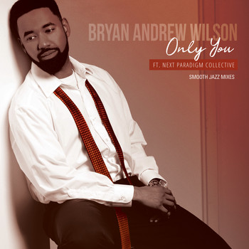 Bryan Andrew Wilson - Only You (Smooth Jazz Mixes)