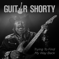 Guitar Shorty - Trying to Find My Way Back (Explicit)