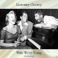 Rosemary Clooney - While We're Young (Remastered 2019)
