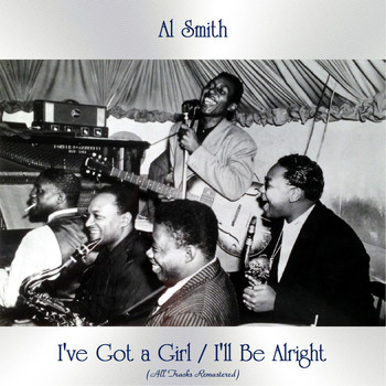 Al Smith - I've Got a Girl / I'll Be Alright (All Tracks Remastered)