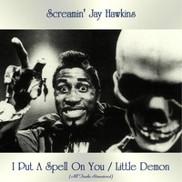 Screamin' Jay Hawkins - I Put A Spell On You / Little Demon (All Tracks Remastered)