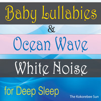 The Kokorebee Sun - Baby Lullabies & Ocean Wave White Noise (For Deep Sleeping)