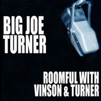 Joe Turner - Roomful With Vinson And Turner