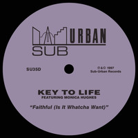 Key To Life - Faithful (Is It Whatcha Want) [feat. Monica Hughes]