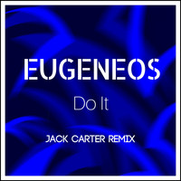 Eugeneos - Do It (Jack Carter Remix)