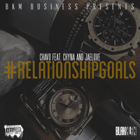 Chavo - #Relationshipgoals (feat. Chyna & Jaelove) (Explicit)