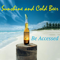 Be Accessed - Sunshine and Cold Beer