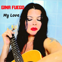 Gina Fuego - My Love