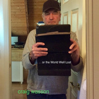 Craig Wasson - ... Or the World Well Lost