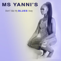 Ms. Yanni - Don't Take My Blues Away