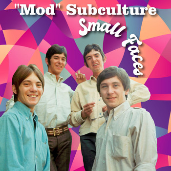 "Small Faces - ""Mod"" Subculture"
