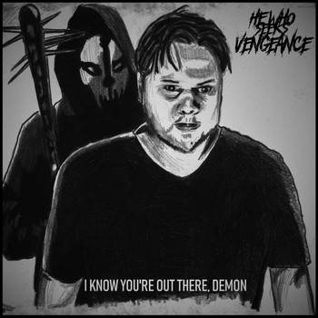He Who Seeks Vengeance - I Know You're Out There, Demon (Explicit)