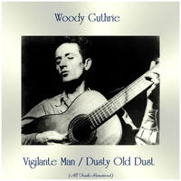 Woody Guthrie - Vigilante Man / Dusty Old Dust (All Tracks Remastered)