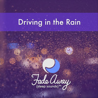 Fade Away Sleep Sounds - Driving in the Rain