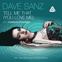 Dave Sanz - Tell Me That (You Love Me) (feat. Frances Possieri) (Explicit)