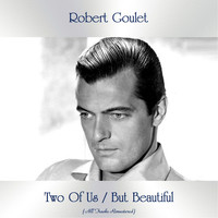 Robert Goulet - Two Of Us / But Beautiful (All Tracks Remastered)