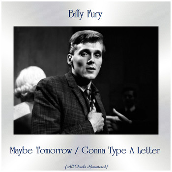 Billy Fury - Maybe Tomorrow / Gonna Type A Letter (All Tracks Remastered)