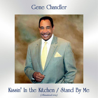 Gene Chandler - Kissin' In the Kitchen / Stand By Me (All Tracks Remastered)