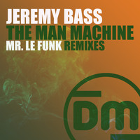 Jeremy Bass - The Man Machine (Mr. Le Funk Remixes)
