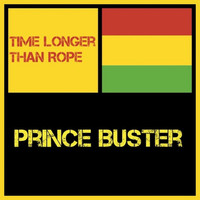 Prince Buster - Time Longer Than Rope
