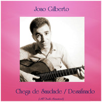 Joao Gilberto - Chega de Saudade / Desafinado (All Tracks Remastered)