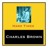 Charles Brown - Hard Times