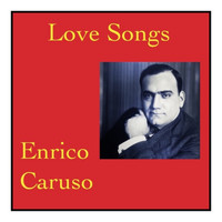 Enrico Caruso - Love songs