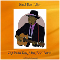 Blind Boy Fuller - Rag Mama Rag / Big Bed Blues (All Tracks Remastered)