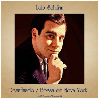 Lalo Schifrin - Desafinado / Bossa em Nova York (All Tracks Remastered)