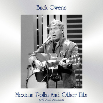 Buck Owens - Mexican Polka And Other Hits (All Tracks Remastered)
