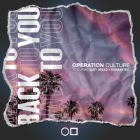 Operation Culture - Back to You (feat. Gary Dread & Hannah Kol)