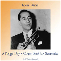 Louis Prima - A Foggy Day / Come Back to Sorrento (All Tracks Remastered)