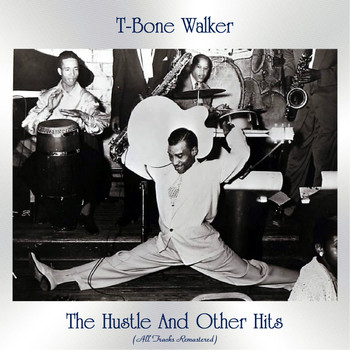 T-Bone Walker - The Hustle And Other Hits (All Tracks Remastered)
