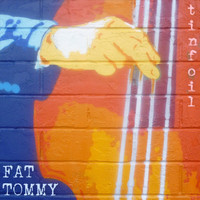 Fat Tommy - Tinfoil