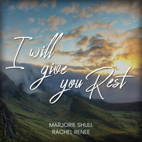 Marjorie Shull & Rachel Renee - I Will Give You Rest