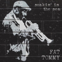 Fat Tommy - Soakin' in the Sea