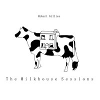 Robert Gillies - The Milkhouse Sessions