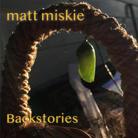 Matt Miskie - Backstories