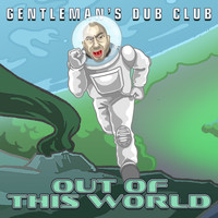 Gentleman's Dub Club - Out of This World