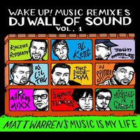 Matt Warren - Wake up! Music Remixes DJ Wall of Sound Volume 1: Matt Warren's Music is My Life