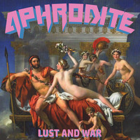 Aphrodite - Lust and War