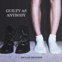 Declan Kennedy - Guilty as Anybody (Explicit)