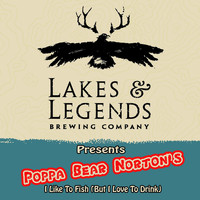 Poppa Bear Norton - I Like to Fish (But I Love to Drink)