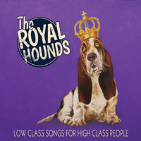 The Royal Hounds - Low Class Songs for High Class People